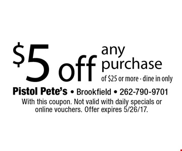 $5 off any purchase of $25 or more - dine in only. With this coupon. Not valid with daily specials oronline vouchers. Offer expires 5/26/17.
