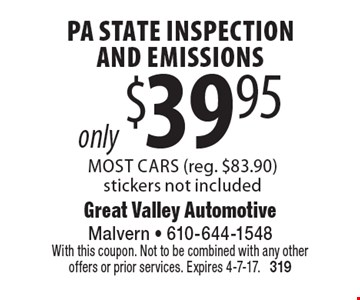 only $39.95 PA State Inspection And Emissions. Most Cars (reg. $83.90). Stickers not included. With this coupon. Not to be combined with any other offers or prior services. Expires 4-7-17. 319