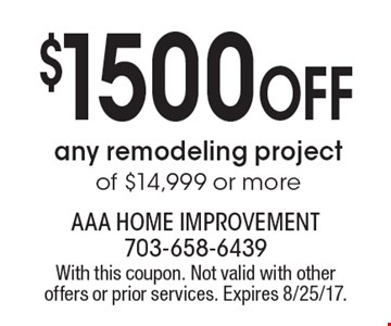 $1500 OFF any remodeling project of $14,999 or more. With this coupon. Not valid with other offers or prior services. Expires 8/25/17.