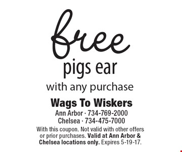Free pigs ear with any purchase. With this coupon. Not valid with other offers or prior purchases. Valid at Ann Arbor & Chelsea locations only. Expires 5-19-17.
