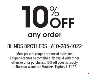 10% Off any order. Must present coupon at time of estimate. Coupons cannot be combined. Not valid with other offers or prior purchases. 10% off does not apply to Norman Woodlore Shutters. Expires 5-31-17.