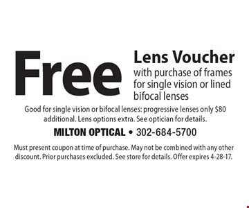 Free Lens Voucher with purchase of frames for single vision or lined bifocal lenses. Must present coupon at time of purchase. May not be combined with any other discount. Prior purchases excluded. See store for details. Offer expires 4-28-17.