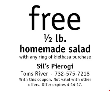 free 1/2 lb. homemade salad with any ring of kielbasa purchase. With this coupon. Not valid with other offers. Offer expires 4-14-17.