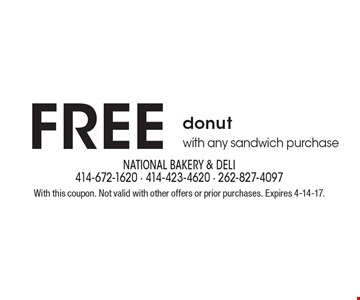 Free donut with any sandwich purchase. With this coupon. Not valid with other offers or prior purchases. Expires 4-14-17.