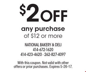 $2 Off any purchase of $12 or more. With this coupon. Not valid with other offers or prior purchases. Expires 5-26-17.
