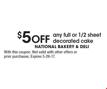 $5 Off any full or 1/2 sheet decorated cake. With this coupon. Not valid with other offers or prior purchases. Expires 5-26-17.