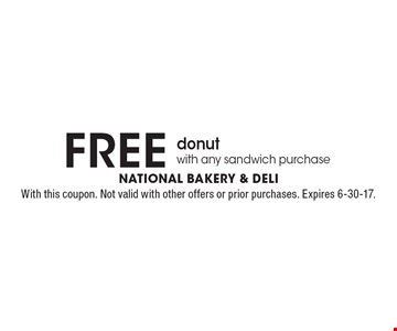 free donut with any sandwich purchase. With this coupon. Not valid with other offers or prior purchases. Expires 6-30-17.