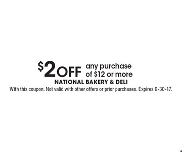 $2 Off any purchase of $12 or more. With this coupon. Not valid with other offers or prior purchases. Expires 6-30-17.