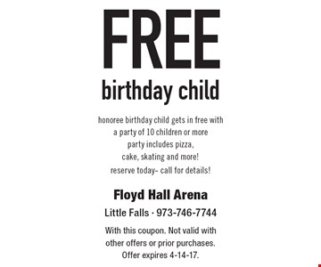 Free birthday child. Honoree birthday child gets in free with a party of 10 children or more .Party includes pizza, cake, skating and more! Reserve today- call for details! With this coupon. Not valid with other offers or prior purchases. Offer expires 4-14-17.