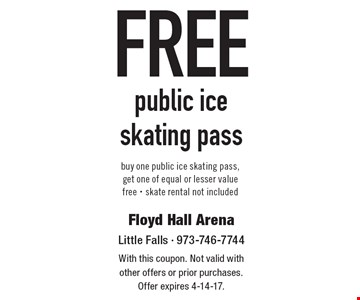 Free public ice skating pass. Buy one public ice skating pass, get one of equal or lesser value free - skate rental not included. With this coupon. Not valid with other offers or prior purchases. Offer expires 4-14-17.