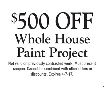 $500 OFF Whole House Paint Project. Not valid on previously contracted work. Must present coupon. Cannot be combined with other offers or discounts. Expires 4-7-17.