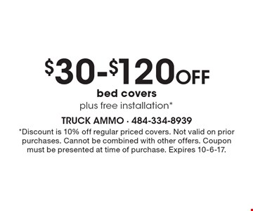 $30-$120 OFF bed covers. Plus free installation*. *Discount is 10% off regular priced covers. Not valid on prior purchases. Cannot be combined with other offers. Coupon must be presented at time of purchase. Expires 10-6-17.