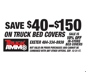 Save $40-$150 On Truck Bed Covers. Sale is10% off in-store bed covers. Not valid on prior purchases and cannot be combined with any other offers. Exp. 12-31-17.