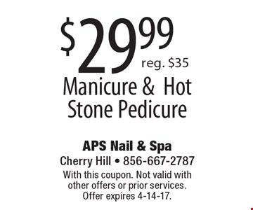 $29.99 manicure & hot stone pedicure. Reg. $35. With this coupon. Not valid with other offers or prior services. Offer expires 4-14-17.