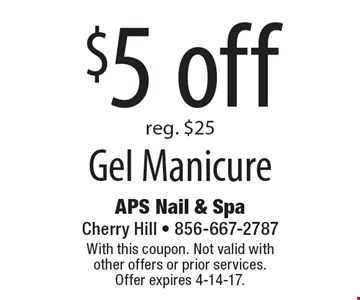 $5 off gel manicure. Reg. $25. With this coupon. Not valid with other offers or prior services. Offer expires 4-14-17.