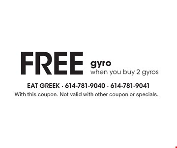 Free gyro when you buy 2 gyros. With this coupon. Not valid with other coupon or specials.