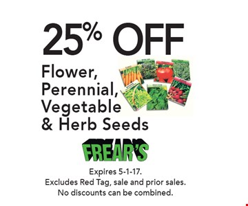25% OFF Flower, Perennial, Vegetable & Herb Seeds. Expires 5-1-17. Excludes Red Tag, sale and prior sales. No discounts can be combined.