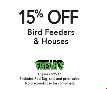 15% Off Bird Feeders & Houses. Expires 6/2/17. Excludes Red Tag, sale and prior sales. No discounts can be combined.