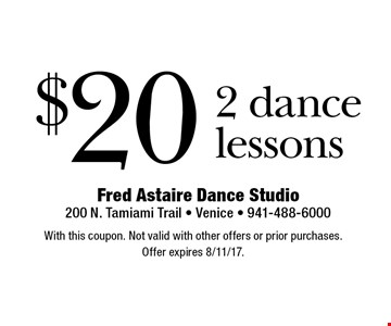 $20 2 dance lessons. With this coupon. Not valid with other offers or prior purchases. Offer expires 8/11/17.