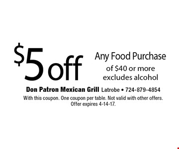 $5 off Any Food Purchase of $40 or more excludes alcohol. With this coupon. One coupon per table. Not valid with other offers. Offer expires 4-14-17.