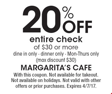 20% Off entire check of $30 or more. Dine in only. Dinner only. Mon-Thurs only (max discount $30). With this coupon. Not available for takeout. Not available on holidays. Not valid with other offers or prior purchases. Expires 4/7/17.