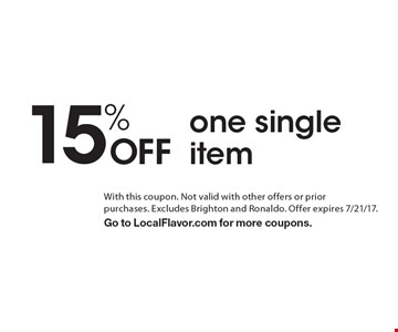15% OFF one single item. With this coupon. Not valid with other offers or prior purchases. Excludes Brighton and Ronaldo. Offer expires 7/21/17. Go to LocalFlavor.com for more coupons.