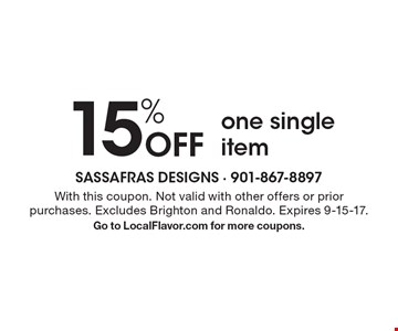 15% OFF one single item. With this coupon. Not valid with other offers or prior purchases. Excludes Brighton and Ronaldo. Expires 9-15-17. Go to LocalFlavor.com for more coupons.