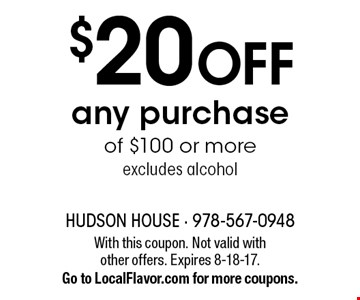 $20 off any purchase of $100 or more excludes alcohol. With this coupon. Not valid with other offers. Expires 8-18-17. Go to LocalFlavor.com for more coupons.