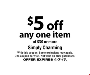 $5 off any one item of $30 or more. With this coupon. Some exclusions may apply. One coupon per visit. Not valid on prior purchases.OFFER EXPIRES 4-7-17.