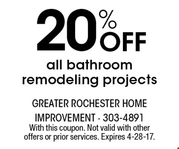 20% Off all bathroom remodeling projects. With this coupon. Not valid with other offers or prior services. Expires 4-28-17.