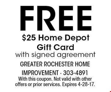 Free $25 Home Depot Gift Cardwith signed agreement. With this coupon. Not valid with other offers or prior services. Expires 4-28-17.