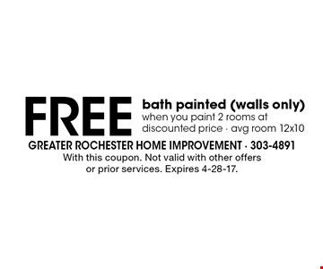 Free bath painted (walls only) when you paint 2 rooms at discounted price - avg room 12x10. With this coupon. Not valid with other offers or prior services. Expires 4-28-17.