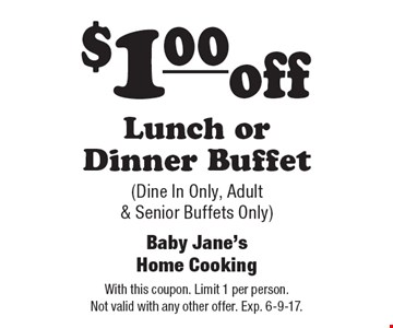 $1.00 off Lunch or Dinner Buffet (Dine In Only, Adult & Senior Buffets Only). With this coupon. Limit 1 per person. Not valid with any other offer. Exp. 6-9-17.