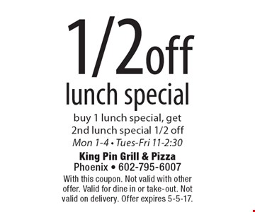 1/2 off lunch special. Buy 1 lunch special, get 2nd lunch special 1/2 off. Mon 1-4, Tues-Fri 11-2:30. With this coupon. Not valid with other offer. Valid for dine in or take-out. Not valid on delivery. Offer expires 5-5-17.