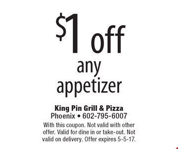 $1 off any appetizer. With this coupon. Not valid with other offer. Valid for dine in or take-out. Not valid on delivery. Offer expires 5-5-17.