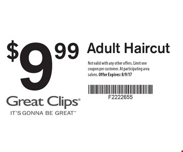 $9.99 Adult Haircut. Not valid with any other offers. Limit one coupon per customer. At participating area salons. Offer Expires: 8/9/17