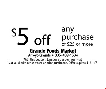$5 off any purchase of $25 or more. With this coupon. Limit one coupon, per visit. Not valid with other offers or prior purchases. Offer expires 4-21-17.