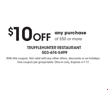 $10 Off any purchase of $50 or more. With this coupon. Not valid with any other offers, discounts or on holidays. One coupon per group/table. Dine in only. Expires 4-7-17.