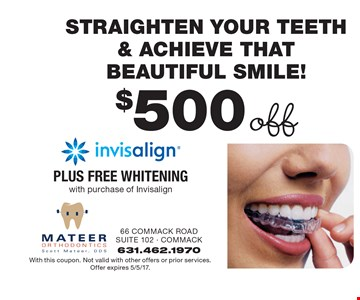 Straighten Your Teeth & Achieve That Beautiful Smile! $500 off Invisalign Plus Free Whitening with purchase of Invisalign. With this coupon. Not valid with other offers or prior services. Offer expires 5/5/17.