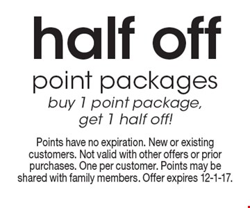 Half off point packages buy 1 point package, get 1 half off! . Points have no expiration. New or existing customers. Not valid with other offers or prior purchases. One per customer. Points may be shared with family members. Offer expires 12-1-17.