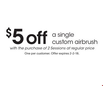 $5 off a single custom airbrush with the purchase of 2 Sessions at regular price. One per customer. Offer expires 2-2-18.