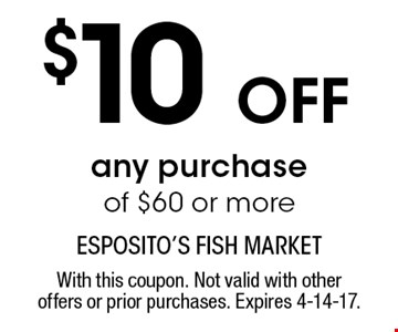 $10 OFF any purchase of $60 or more. With this coupon. Not valid with other offers or prior purchases. Expires 4-14-17.