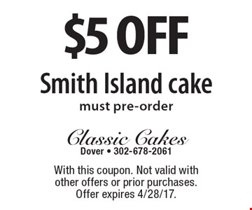 $5 off Smith Island cake, must pre-order. With this coupon. Not valid with other offers or prior purchases. Offer expires 4/28/17.