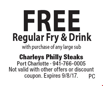 Free Regular Fry & Drink with purchase of any large sub. Not valid with other offers or discount coupon. Expires 9/8/17.