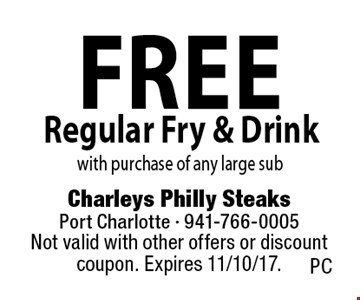 free Regular Fry & Drink with purchase of any large sub. Not valid with other offers or discount coupon. Expires 11/10/17. PC