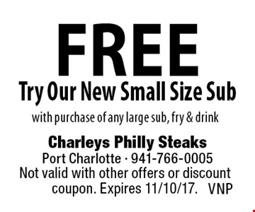 free Try Our New Small Size Sub with purchase of any large sub, fry & drink. Not valid with other offers or discount coupon. Expires 11/10/17. VNP