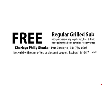free Regular Grilled Sub with purchase of any regular sub, fries & drink (free sub must be of equal or lesser value). Not valid with other offers or discount coupon. Expires 11/10/17. VNP