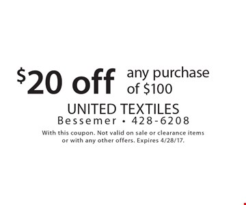$20 off any purchase of $100. With this coupon. Not valid on sale or clearance items or with any other offers. Expires 4/28/17.