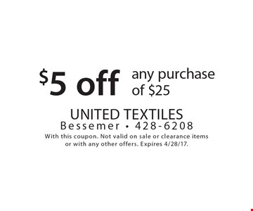 $5 off any purchase of $25. With this coupon. Not valid on sale or clearance items or with any other offers. Expires 4/28/17.