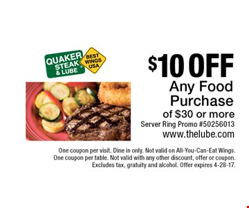$10 off any food purchase of $30 or more. Server Ring Promo #50256013. One coupon per visit. Dine in only. Not valid on All-You-Can-Eat Wings. One coupon per table. Not valid with any other discount, offer or coupon. Excludes tax, gratuity and alcohol. Offer expires 4-28-17.